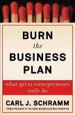 Burn the Business Plan: What Great Entrepreneurs Really Do