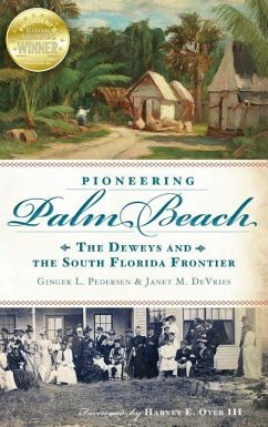 Pioneering Palm Beach: The Deweys and the South Florida Frontier - Pedersen, Ginger L.; DeVries, Janet M.