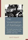 The Sovietization of Azerbaijan: The South Caucasus in the Triangle of Russia, Turkey, and Iran, 1920-1922