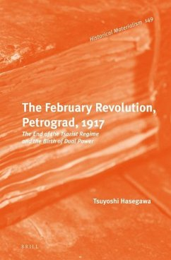 The February Revolution, Petrograd, 1917: The End of the Tsarist Regime and the Birth of Dual Power - Hasegawa, Tsuyoshi