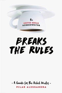Coffee Break Screenwriter... Breaks the Rules
