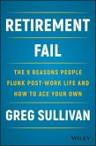 Retirement Fail: The 9 Reasons People Flunk Post-Work Life and How to Ace Your Own