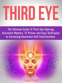 Third Eye: The Ultimate Guide To Third Eye Opening, Activation Mastery. 12 Proven and Easy Techniques to Increasing Awareness And Consciousness (eBook, ePUB)