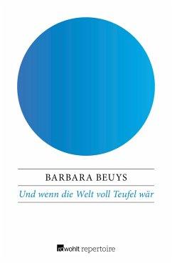 Und wenn die Welt voll Teufel wär (eBook, ePUB) - Beuys, Barbara