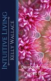 Intuitive Living - Developing Your Psychic Gifts (eBook, ePUB)