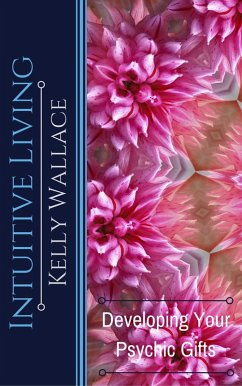 Intuitive Living - Developing Your Psychic Gifts (eBook, ePUB) - Wallace, Kelly