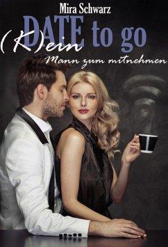 Date to go - (K)ein Mann zum mitnehmen (eBook, ePUB) - Schwarz, Mira