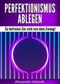 Perfektionismus ablegen (eBook, ePUB)