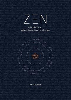 Zen oder die Kunst, seine Privatsphäre zu schützen - Glutsch, Jens