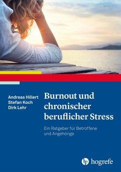 Burnout und chronischer beruflicher Stress - Hillert, Andreas; Koch, Stefan; Lehr, Dirk