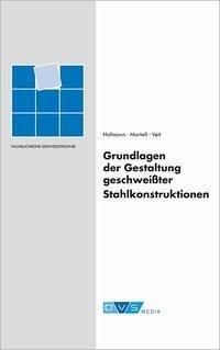 Grundlagen der Gestaltung geschweißter Stahlkonstruktionen - Hofmann, H.-G.; Mortell, Jörg-Werner; Veit, H.-J.