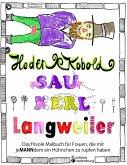 Hodenkobold, Saukerl, Langweiler ... Das frivole Malbuch für Frauen, die mit jeMANNdem ein Hühnchen zu rupfen haben