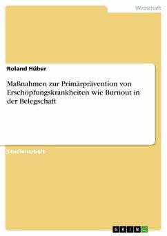 Maßnahmen zur Primärprävention von Erschöpfungskrankheiten wie Burnout in der Belegschaft (eBook, ePUB)