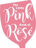 The Little Pink Book of Rosé (eBook, ePUB)
