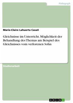 Gleichnisse im Unterricht. Möglichkeit der Behandlung des Themas am Beispiel des Gleichnisses vom verlorenen Sohn (eBook, PDF)