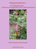 Histaminintoleranz - in Verbindung mit Glutenunverträglichkeit und Laktoseintoleranz (eBook, ePUB)