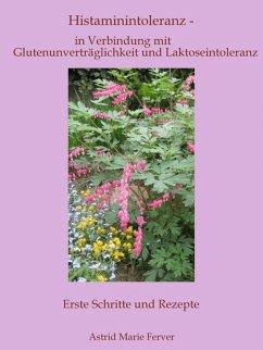 Histaminintoleranz - in Verbindung mit Glutenunverträglichkeit und Laktoseintoleranz (eBook, ePUB) - Ferver, Astrid Marie