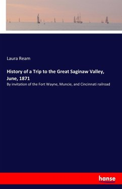 History of a Trip to the Great Saginaw Valley, June, 1871