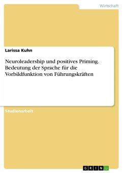Neuroleadership und positives Priming. Bedeutung der Sprache für die Vorbildfunktion von Führungskräften