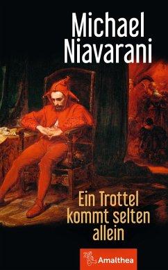 Ein Trottel kommt selten allein (eBook, ePUB) - Niavarani, Michael