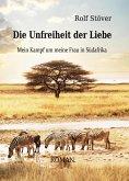 Die Unfreiheit der Liebe - Mein Kampf um meine Frau in Südafrika (eBook, ePUB)