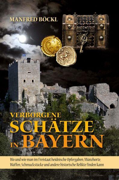 Verborgene Schätze in Bayern (eBook, ePUB) - Böckl, Manfred