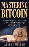 Mastering Bitcoin - A Beginner's Guide To Start Making Money With Bitcoin (eBook, ePUB)