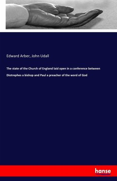 The state of the Church of England laid open in a conference between Diotrephes a bishop and Paul a preacher of the word of God