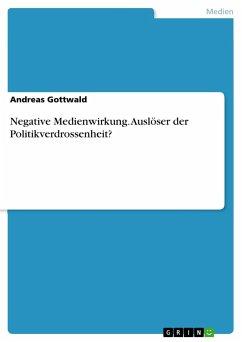 Negative Medienwirkung. Auslöser der Politikverdrossenheit?