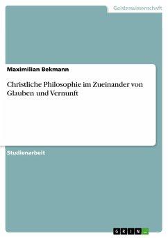 Christliche Philosophie im Zueinander von Glauben und Vernunft