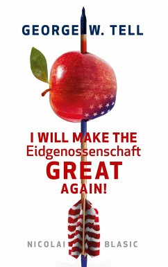 George W. Tell - I will make the Eidgenossenschaft great again
