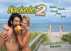 Nackedei 2: Aktiv, Stark, Frech und Frei - Freikörperkultur heute - Sander, Norbert