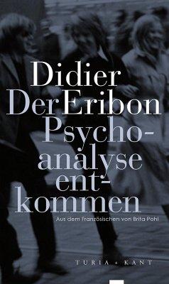 Der Psychoanalyse entkommen - Eribon, Didier