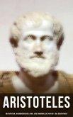 Aristoteles: Metaphysik, Nikomachische Ethik, Das Organon, Die Physik & Die Dichtkunst (eBook, ePUB)