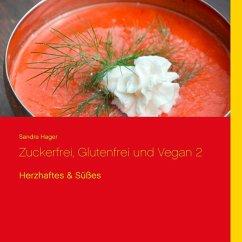 Zuckerfrei, glutenfrei und vegan 2 (eBook, ePUB) - Hager, Sandra