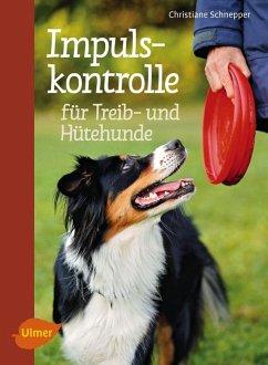 Impulskontrolle für Treib- und Hütehunde (eBook, PDF) - Schnepper, Christiane