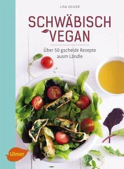 Schwäbisch vegan (eBook, PDF) - Geiger, Lisa