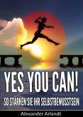 YES, YOU CAN! So stärken Sie Ihr Selbstbewusstsein (eBook, ePUB)