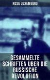 Rosa Luxemburg: Gesammelte Schriften über die russische Revolution (eBook, ePUB)