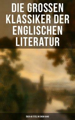 Die großen Klassiker der englischen Literatur - Über 40 Titel in einem Band (eBook, ePUB)