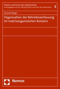Organisation der Betriebsverfassung im matrixorganisierten Konzern - Berger, Veronika