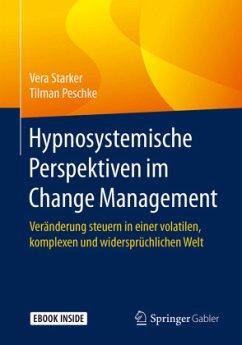Hypnosystemische Perspektiven im Change Management - Starker, Vera; Peschke, Tilman