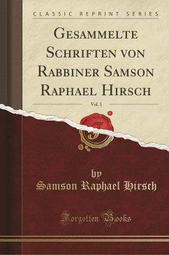 Gesammelte Schriften von Rabbiner Samson Raphael Hirsch, Vol. 3 (Classic Reprint)
