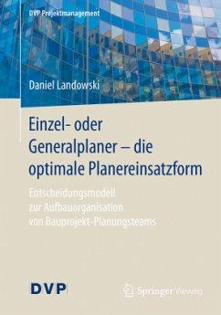 Einzel- oder Generalplaner - die optimale Planereinsatzform - Landowski, Daniel