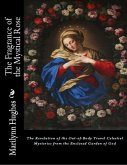 The Fragrance of the Mystical Rose: The Revelation of the Out-of-body Travel Celestial Mysteries from the Enclosed Garden of God (eBook, ePUB)