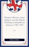 Thomas Jefferson, James Madison, and the British Challenge to Republican America, 1783-95 (eBook, ePUB)