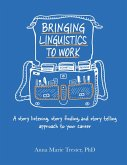 Bringing Linguistics to Work: A Story Listening, Story Finding, and Story Telling Approach to Your Career (eBook, ePUB)