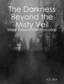 The Darkness Beyond the Misty Veil: More Tales of the Macabre (eBook, ePUB)