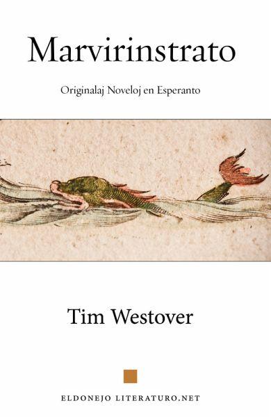 Marvirinstrato: Originalaj noveloj en Esperanto (Esperanto Edition) (eBook, ePUB) - Westover, Tim