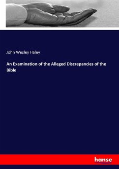 An Examination of the Alleged Discrepancies of the Bible - Haley, John Wesley